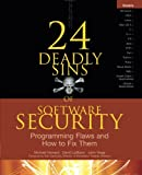 img - for 24 Deadly Sins of Software Security: Programming Flaws and How to Fix Them (Networking & Comm - OMG) book / textbook / text book