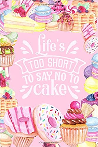 Life's Too Short To Say No To Cake: Cute College Ruled