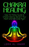 Chakra Healing: An Easy-To-Follow Guide To Chakra Clearing: Reclaim Your Health & Feel Great Again (Health, Happiness & Longevity Book 1)