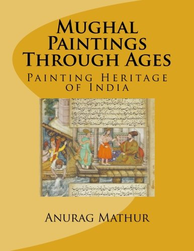 Books : Mughal Paintings Through Ages: Painting Heritage of India (Indian Culture & Heritage) (Volume 4)