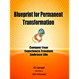 Blueprint for Permanent Transformation: The Step-By-Step Process to Intentionally Partner with God for Radical Growth