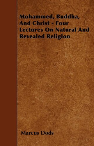 Download Mohammed, Buddha, And Christ - Four Lectures On Natural And Revealed Religion pdf epub