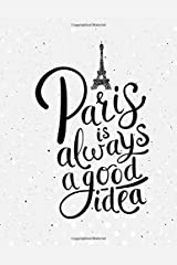Paris Is Always A Good Idea: : 2017-2018 Two Year DATED  Monthly Planner-8.5x11 Desktop Size-2 Page Monthly Spread-Organize Paperback