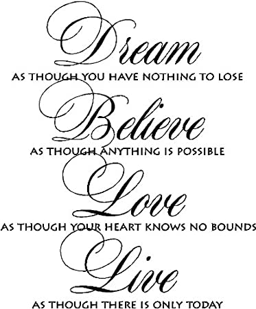 Dream As Though You Have Nothing To Lose Believe As Though Anything Is Possible Love As Though Your Heart Knows No Bounds Live As Though There Is Only Today Inspirational Vinyl Wall Arts Crafts Sewing