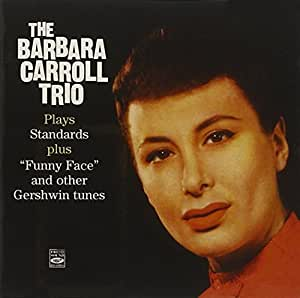"""The Barbara Carroll Trio Plays Standards plus """"""""Funny Face"""""""" and other Gershwin tunes"""