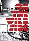 On the Wild Side: Die wahre Geschichte der Popmusik