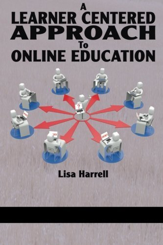 A Learner Centered Approach To Online Education by Lisa Harrell (2013-04-01)