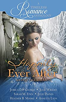 Happily Ever After Collection (A Timeless Romance Anthology Book 20) by [George, Jessica Day, Wright, Julie, Eden, Sarah M., Daines, Julie, Moore, Heather B., Lyon, Annette]