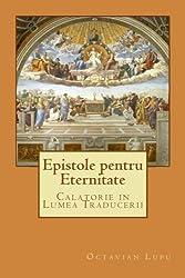Epistole pentru Eternitate: Calator prin Lumea Traducerii (Univers Contemporan) (Volume 5) (Romanian Edition)