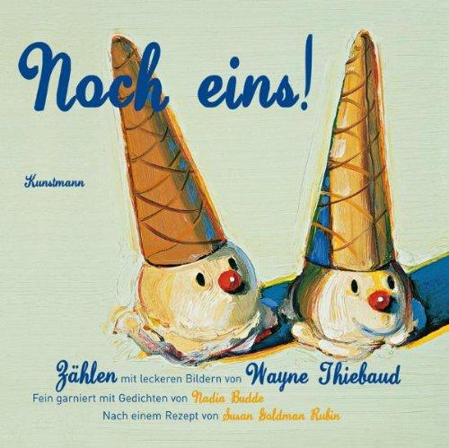 Noch eins!: Zählen mit leckeren Bildern von Wayne Thiebaud, fein garniert mit Gedichten von Nadia Budde