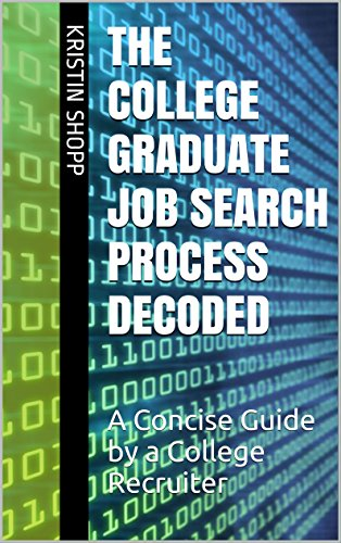 Download PDF The College Graduate Job Search Process Decoded - A Concise Guide by a College Recruiter