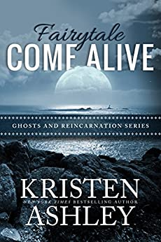 Fairytale Come Alive (Ghosts and Reincarnation Book 4) by [Ashley, Kristen]