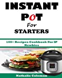 img - for INSTANT POT For STARTERS: 100+ Recipes Cookbook For IP Newbies book / textbook / text book