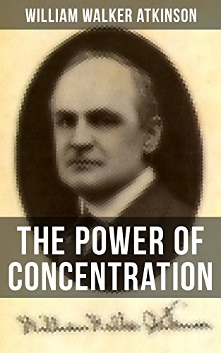 THE POWER OF CONCENTRATION: Life lessons and concentration exercises: Learn how to develop and improve the invaluable power of concentration