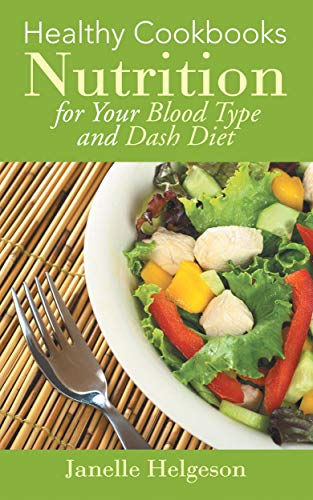 Healthy Cookbooks: Nutrition for Your Blood Type and Dash Diet (Best Exercise For Blood Type O Positive)