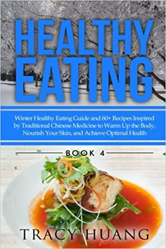 Healthy eating winter healthy eating guide and 60 recipes inspired healthy eating winter healthy eating guide and 60 recipes inspired by traditional chinese medicine to warm up the body nourish your skin forumfinder Choice Image