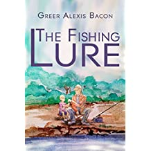 The Fishing Lure: A Children's Story About The Importance Of Believing In The American Dream Through The Love Of Fishing
