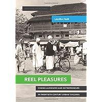 Reel Pleasures: Cinema Audiences and Entrepreneurs in Twentieth-Century Urban Tanzania (New African Histories)