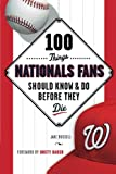 100 Things Nationals Fans Should Know & Do Before They Die (100 Things...Fans Should Know)