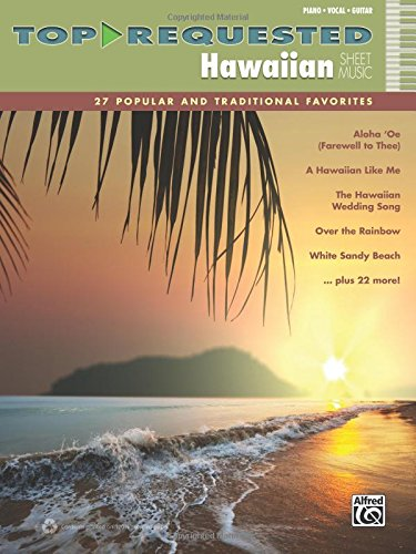 (Top-Requested Hawaiian Sheet Music: 27 Popular and Traditional Favorites (Piano/Vocal/Guitar) (Top-Requested Sheet Music))