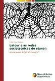 Latour e as redes sociotécnicas do etanol:: Alianças em Ribeirão Preto/SP (Portuguese Edition)