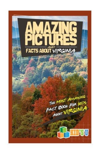 Amazing Pictures and Facts About Virginia: The Most Amazing Fact Book for Kids About Virginia (Kid's U)