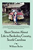 Short Stories about Life in Berkeley County South Carolina, William Shuler, 1425975046