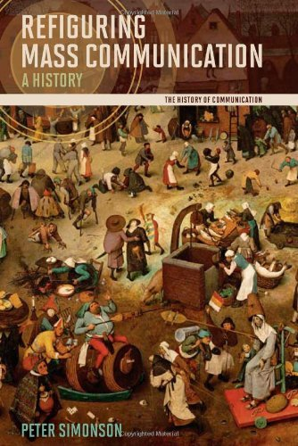 Download By Peter Simonson - Refiguring Mass Communication: A History ebook