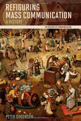 Download By Peter Simonson - Refiguring Mass Communication: A History pdf epub