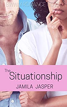 The Situationship: BWWM Romance Novel For Adults by [Jasper, Jamila]