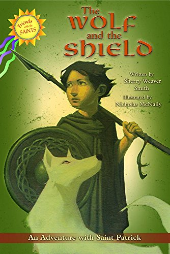 The Wolf and the Shield: An Adventure with Saint Patrick (Friends with the Saints)