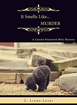It Smells Like...Murder: A Canine Nosework Mini Mystery (#1) by [Luini, C. Liane]