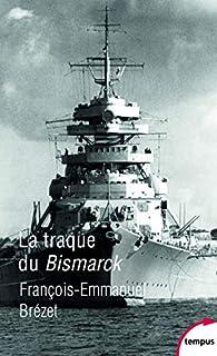 La traque du Bismarck : les derniers jours d'un mythe, Brézet, François-Emmanuel