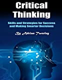 img - for Critical Thinking: Skills and Strategies for Success and Making Smarter Decisions book / textbook / text book