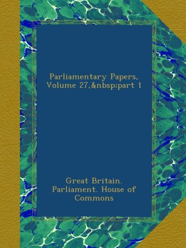 Download Parliamentary Papers, Volume 27, part 1 PDF