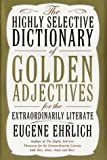 The Highly Selective Dictionary of Golden Adjectives for the Extraordinarily Literate, Eugene Ehrlich, 0060186364
