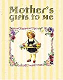Mother's Gifts to Me, Dianna Daniels Booher, 0849955092