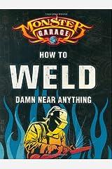 Monster Garage: How to Weld Damn Near Anything (Motorbooks Workshop) Paperback
