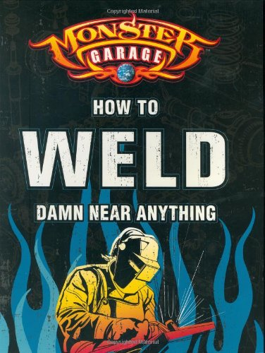 Monster Garage: How to Weld Damn Near Anything (Motorbooks Workshop) by Motorbooks