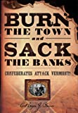 img - for Burn the Town and Sack the Banks: Confederates Attack Vermont! book / textbook / text book