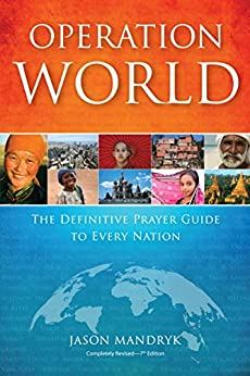 Operation World: The Definitive Prayer Guide to Every Nation (Operation World Set) by [Mandryk, Jason]