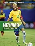 Neymar: Champion Soccer Star (Sports Star Champions)