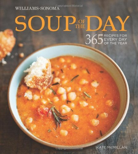 Soup of the Day (Williams-Sonoma): 365 Recipes for Every Day of the Year by Weldon Owen