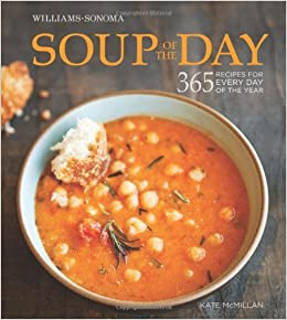 Soup of the Day (Williams-Sonoma): 365 Recipes for Every