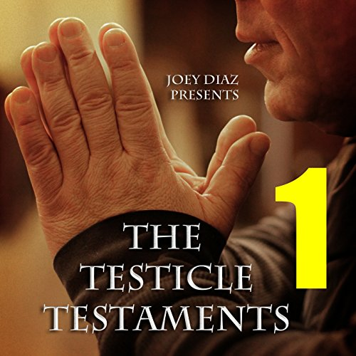 Testicle Testaments #1: The Worst Day & the Best Day of My Life [Explicit]