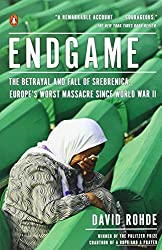 Endgame: The Betrayal and Fall of Srebrenica, Europe's Worst Massacre Since World War II by David Rohde (2012-05-29)