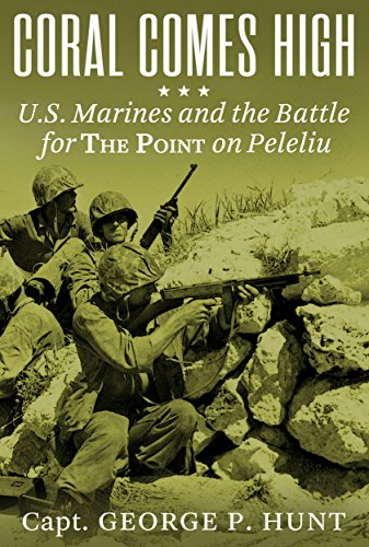 Coral Comes High: U.S. Marines and the Battle for The Point on Peleliu
