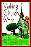 Making the Church Work, Edward H. Hammett, 157312320X