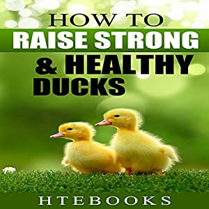 How to Raise Strong & Healthy Ducks: Quick Start Guide Audiobook