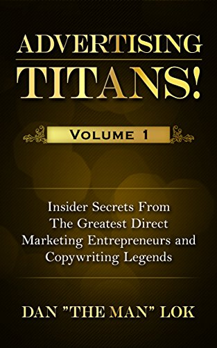 Advertising Titans! Vol 1: Insiders Secrets From The Greatest Direct Marketing Entrepreneurs and Copywriting Legends (Advertising Titans!: Insiders Secrets ... and Copywriting Legends) (English Edition)